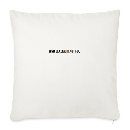 """My black is beautiful - Throw Pillow Cover 18"""" x 18"""""""