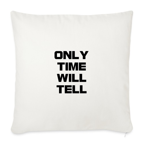 "Only time will tell - Throw Pillow Cover 17.5"" x 17.5"""