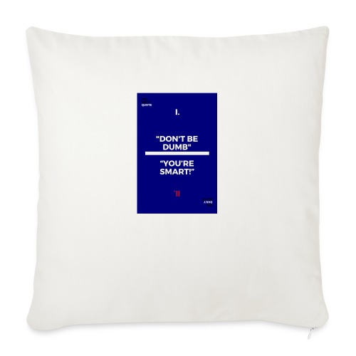 """-Don-t_be_dumb----You---re_smart---- - Throw Pillow Cover 18"""" x 18"""""""