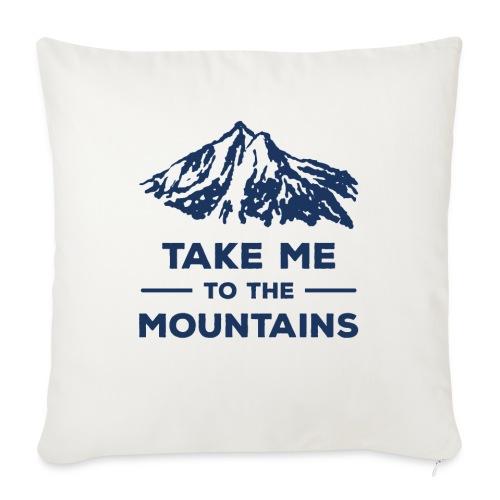 "Take me to the mountains T-shirt - Throw Pillow Cover 17.5"" x 17.5"""