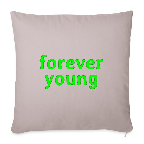 """forever young - Throw Pillow Cover 18"""" x 18"""""""