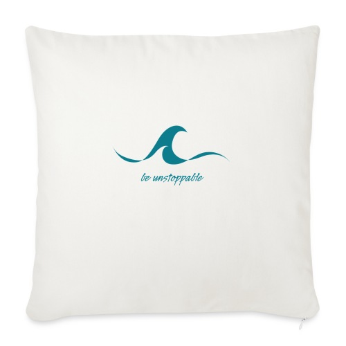 "Be Unstoppable - Throw Pillow Cover 18"" x 18"""