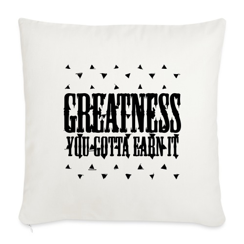"""greatness earned - Throw Pillow Cover 17.5"""" x 17.5"""""""