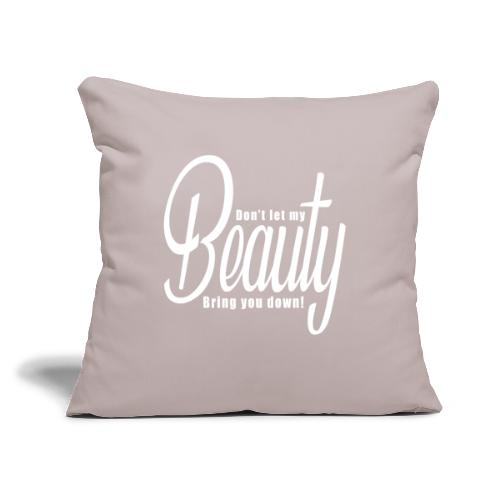"""Don't let my BEAUTY bring you down! (White) - Throw Pillow Cover 18"""" x 18"""""""