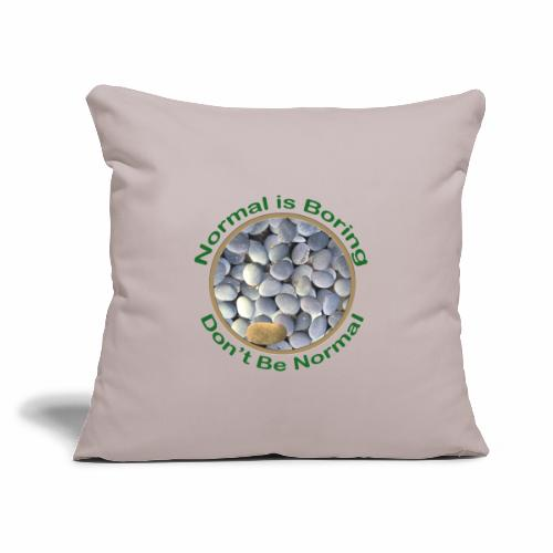 "Normal is Boring - Don t be Normal - Throw Pillow Cover 17.5"" x 17.5"""