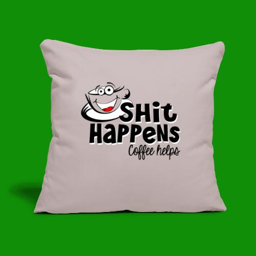 """Sh!t Happens Coffee Helps - Throw Pillow Cover 17.5"""" x 17.5"""""""