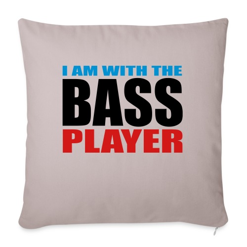 """I am with the Bass Player - Throw Pillow Cover 17.5"""" x 17.5"""""""