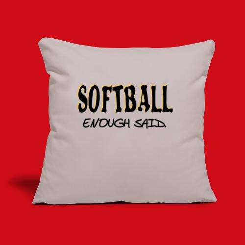 "Softball Enough Said - Throw Pillow Cover 17.5"" x 17.5"""