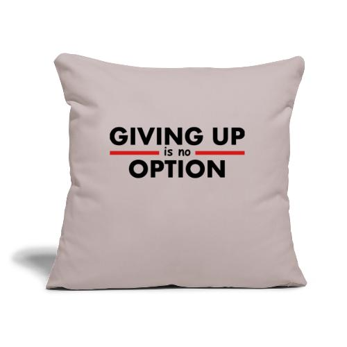"""Giving Up is no Option - Throw Pillow Cover 17.5"""" x 17.5"""""""