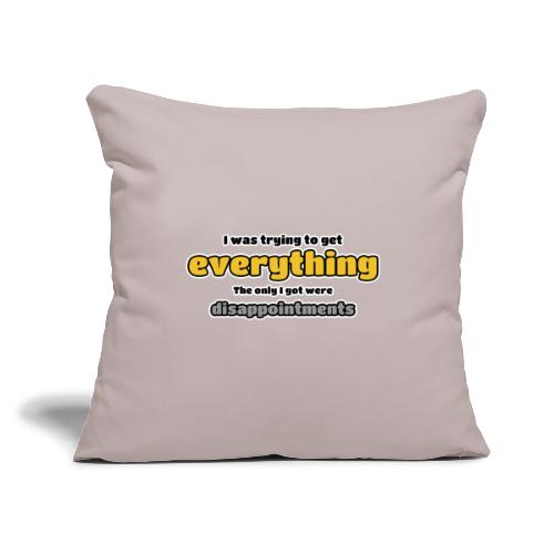 """Trying to get everything - got disappointments - Throw Pillow Cover 17.5"""" x 17.5"""""""