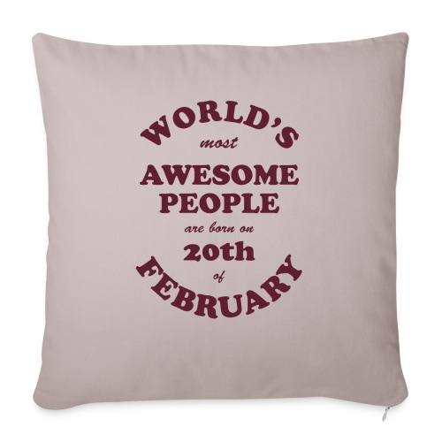 "Most Awesome People are born on 20th of February - Throw Pillow Cover 17.5"" x 17.5"""