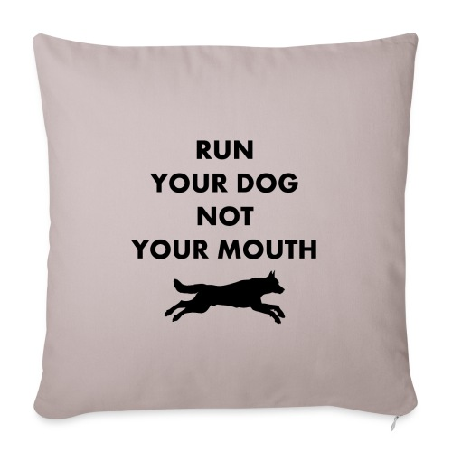 """Run Your Dog Not Your Mouth (Black) - Throw Pillow Cover 17.5"""" x 17.5"""""""