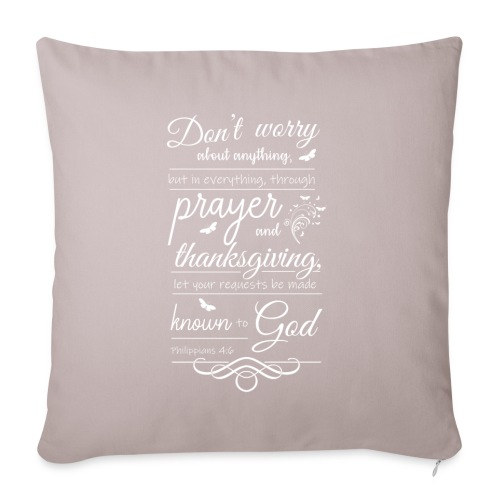 "philippians 4:6 - Throw Pillow Cover 18"" x 18"""