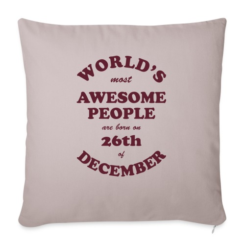 """Most Awesome People are born on 26th of December - Throw Pillow Cover 17.5"""" x 17.5"""""""