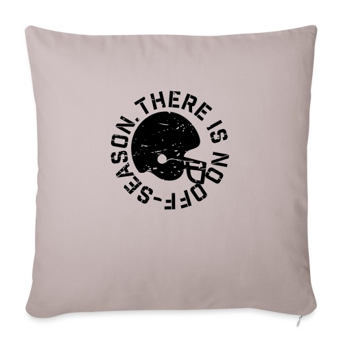 """There is No Off-Season Football - Throw Pillow Cover 17.5"""" x 17.5"""""""