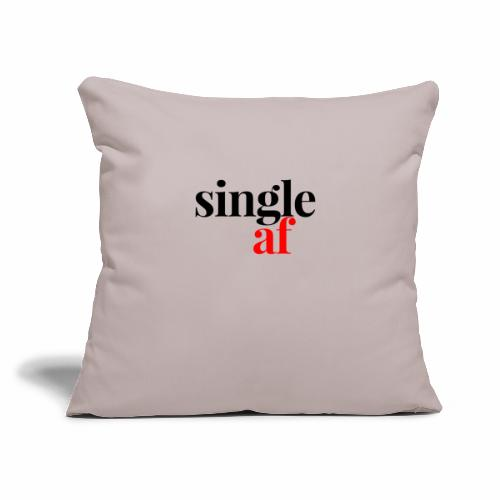 """SINGLE AF - Throw Pillow Cover 17.5"""" x 17.5"""""""