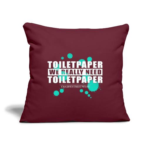 """We really need toilet paper - Throw Pillow Cover 17.5"""" x 17.5"""""""