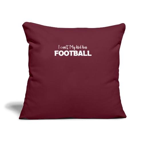 """I Can't My Kid Has Football logo - Throw Pillow Cover 17.5"""" x 17.5"""""""