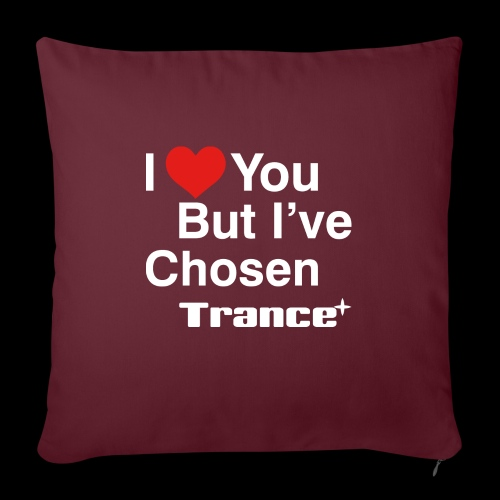 """I Love You.. But I've Chosen Trance - Throw Pillow Cover 17.5"""" x 17.5"""""""