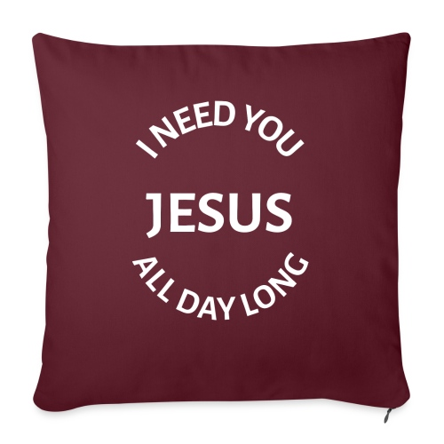"""I NEED YOU JESUS ALL DAY LONG - Throw Pillow Cover 17.5"""" x 17.5"""""""