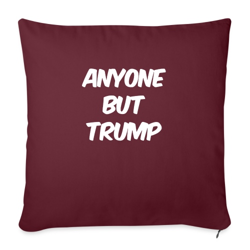 "Anyone Besides Trump - Throw Pillow Cover 17.5"" x 17.5"""