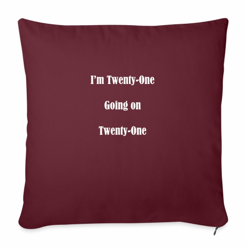 "I'm Twenty One going on Twenty One - Throw Pillow Cover 17.5"" x 17.5"""