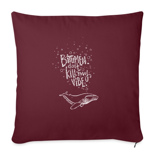 "Bitumen Don't Kill My Vibe - No Pipelines! - Throw Pillow Cover 17.5"" x 17.5"""