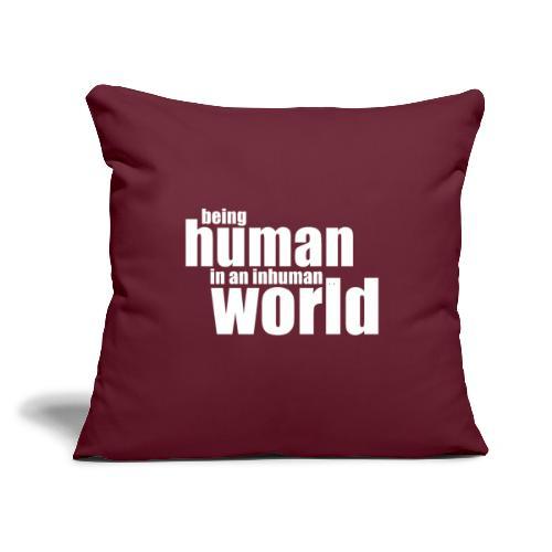 "Be human in an inhuman world - Throw Pillow Cover 17.5"" x 17.5"""