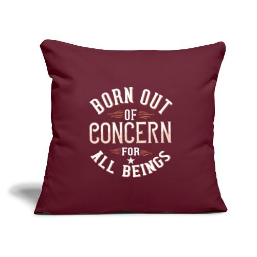 """Born out of concern for all beings - Throw Pillow Cover 17.5"""" x 17.5"""""""