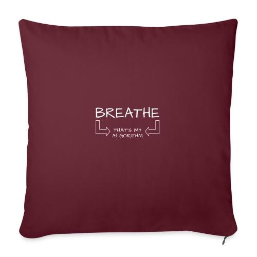 "breathe - that's my algorithm - Throw Pillow Cover 17.5"" x 17.5"""