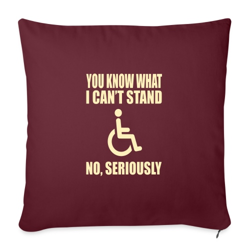 """You know what i can't stand. Wheelchair humor - Throw Pillow Cover 17.5"""" x 17.5"""""""