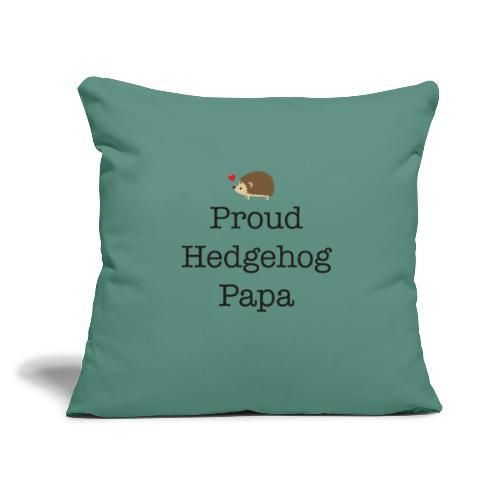 "Proud Hedgehog Papa - Throw Pillow Cover 17.5"" x 17.5"""