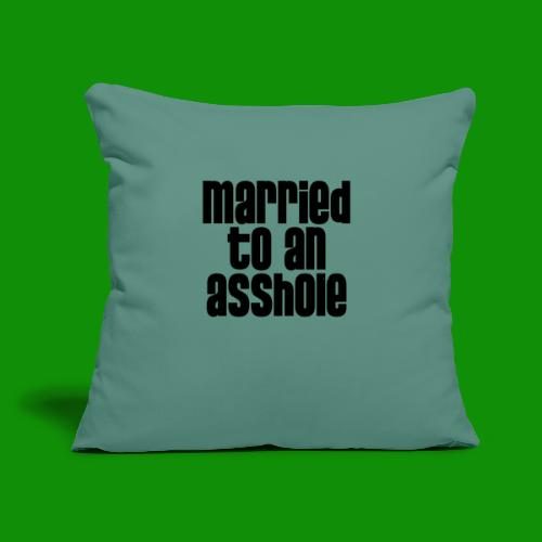 """Married to an A&s*ole - Throw Pillow Cover 17.5"""" x 17.5"""""""