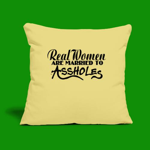 """Real Women Marry A$$holes - Throw Pillow Cover 17.5"""" x 17.5"""""""