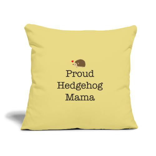 "Proud Hedgehog Mama - Throw Pillow Cover 17.5"" x 17.5"""