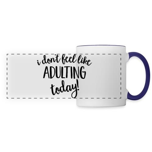 I don't feel like ADULTING today! - Panoramic Mug