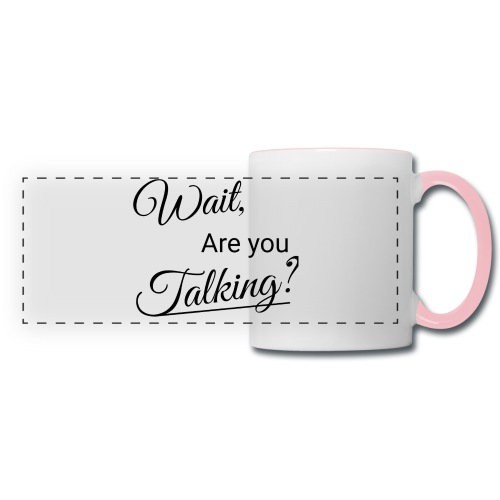 Wait, Are you Talking? - Panoramic Mug