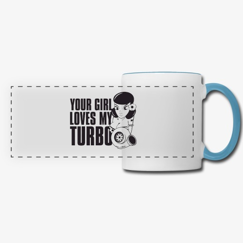 you girl loves my turbo - Panoramic Mug