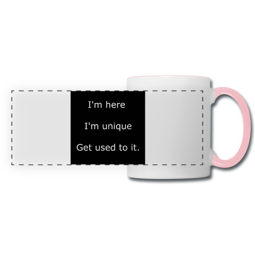 I'M HERE, I'M UNIQUE, GET USED TO IT. - Panoramic Mug