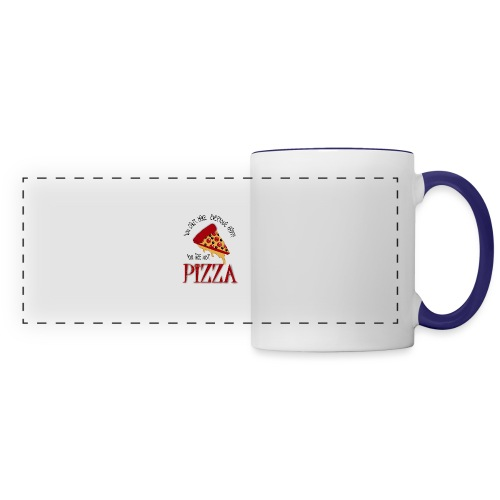 You Can't Make Everyone Happy You Are Not Pizza - Panoramic Mug