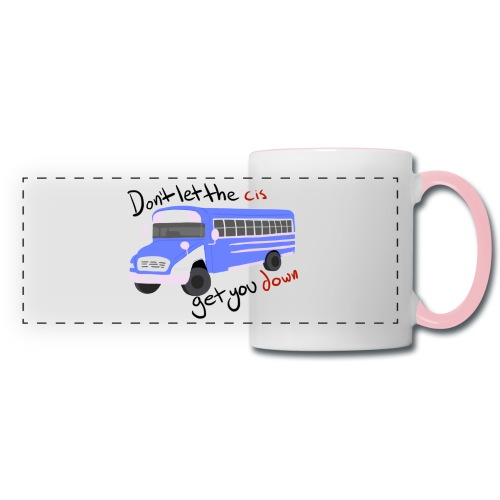 Don't Let The Cis Get You Down (Bus) - Panoramic Mug