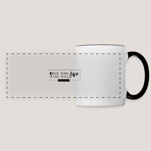 ; One Day You Will Live - Panoramic Mug