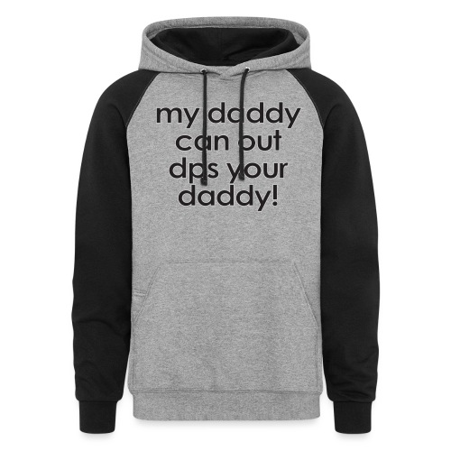 Warcraft baby: My daddy can out dps your daddy - Unisex Colorblock Hoodie