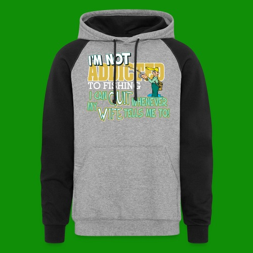 Wife Tells Me to Quit Fishing - Unisex Colorblock Hoodie