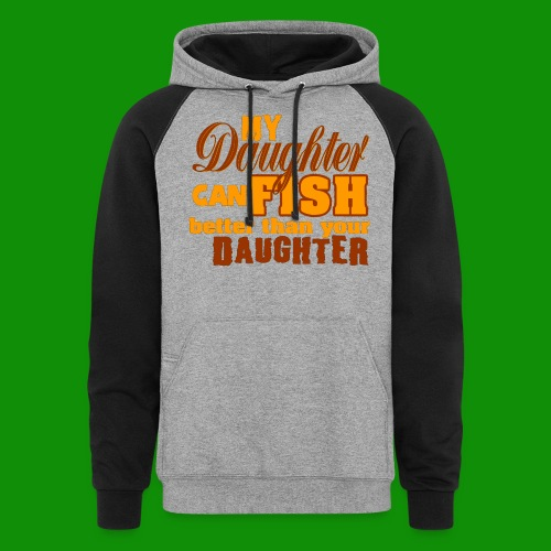 My Daughter Can Fish - Unisex Colorblock Hoodie