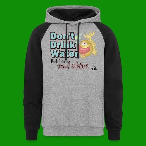 Don't Drink Water - Unisex Colorblock Hoodie