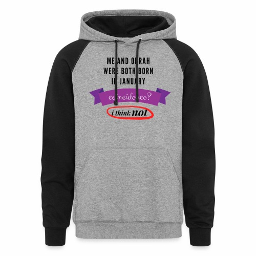 Me And Oprah Were Both Born in January - Colorblock Hoodie