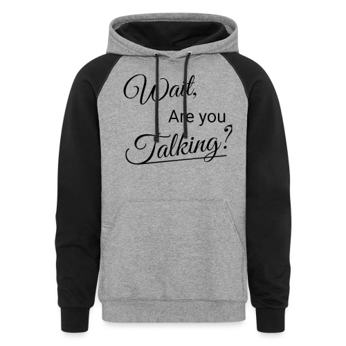 Wait, Are you Talking? - Colorblock Hoodie
