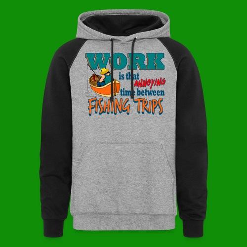 Work vs Fishing Trips - Unisex Colorblock Hoodie