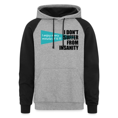 I Don't Suffer From Insanity, I enjoy every minute - Colorblock Hoodie